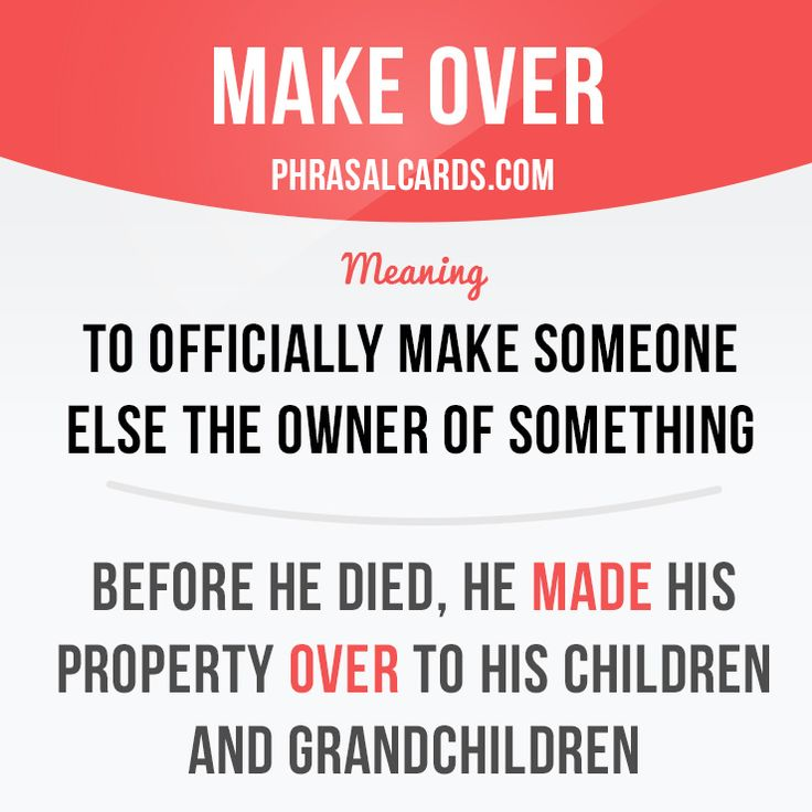 """""""Make over"""" means """"to officially make someone else the owner of something"""". Example: Before he died, he made his property over to his children and grandchildren. #phrasalverb #phrasalverbs #phrasal #verb #verbs #phrase #phrases #expression #expressions #english #englishlanguage #learnenglish #studyenglish #language #vocabulary #dictionary #grammar #efl #esl #tesl #tefl #toefl #ielts #toeic #englishlearning #vocab #wordoftheday #phraseoftheday"""