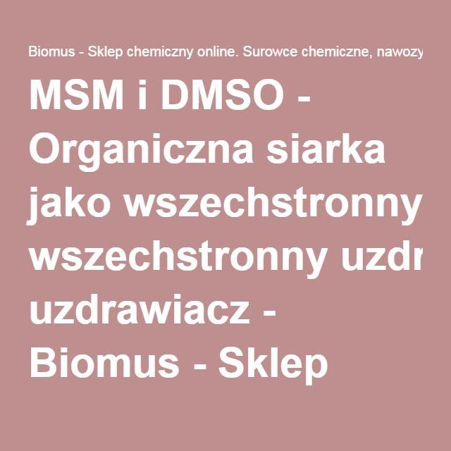 MSM i DMSO - Organiczna siarka jako wszechstronny uzdrawiacz - Biomus - Sklep chemiczny online. Surowce chemiczne, nawozy, minerały...