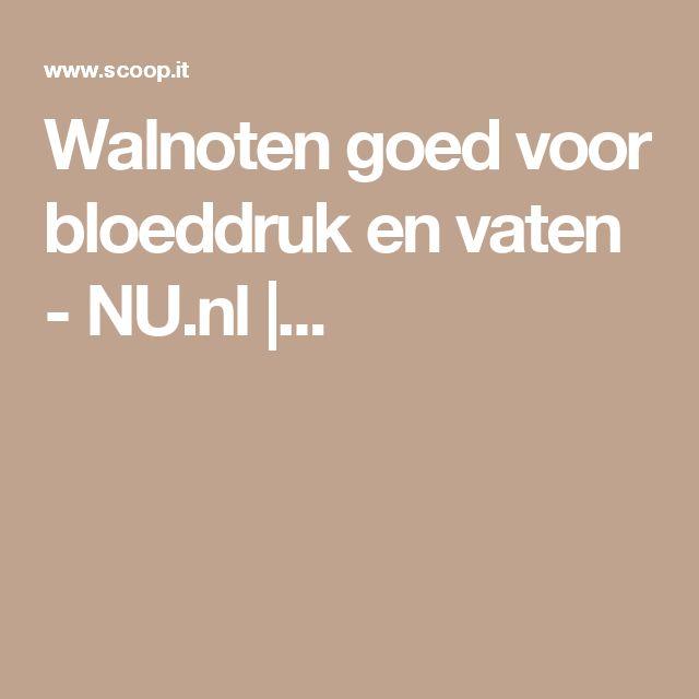 Walnoten goed voor bloeddruk en vaten - NU.nl |...