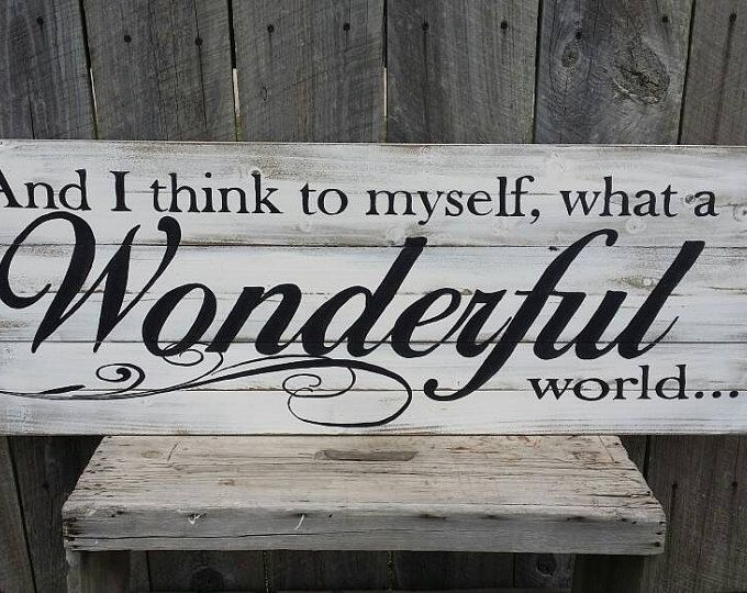 And I Think To Myself What A Wonderful World Rustic Sign Wood