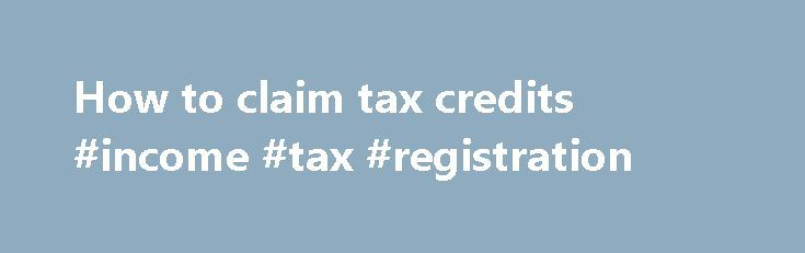 How to claim tax credits #income #tax #registration http://incom.nef2.com/2017/05/01/how-to-claim-tax-credits-income-tax-registration/  #income tax credits # How to claim tax credits 5. What counts as income Usually, what you're entitled to is based on your income for the last tax year (6 April 2015 to 5 April 2016). pay – your earnings before tax and National Insurance (check your P60 or payslips if you're employed, or your […]