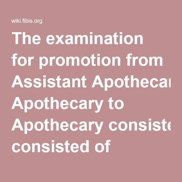 The examination for promotion from Assistant Apothecary to Apothecary consisted of Anatomy, Surgery, Materia Medica, Pharmacy, Practice of Medicine, Midwifery and Vaccination (page 99)  One tenth of the number of Apothecaries were to be Senior Apothecarie http://tmiky.com/pinterest