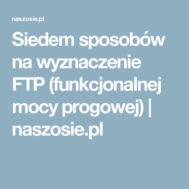 Siedem sposobów na wyznaczenie FTP (funkcjonalnej mocy progowej)   naszosie.pl