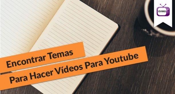 Cómo Encontrar Temas Para Hacer Vídeos Para Youtube O Para Tu Audiencia