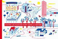 Toutes les maisons sont dans la nature / Didier Cornille http://hip.univ-orleans.fr/ipac20/ipac.jsp?session=J425Y0020283D.2246&menu=search&aspect=subtab48&npp=10&ipp=25&spp=20&profile=scd&ri=14&source=~!la_source&index=.GK&term=Toutes+les+maisons+sont+dans+la+nature&x=0&y=0&aspect=subtab48