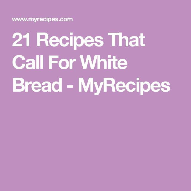21 Recipes That Call For White Bread - MyRecipes