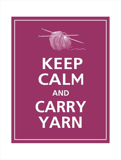 Keep Calm and Carry Yarn! (Those who know me will understand!)