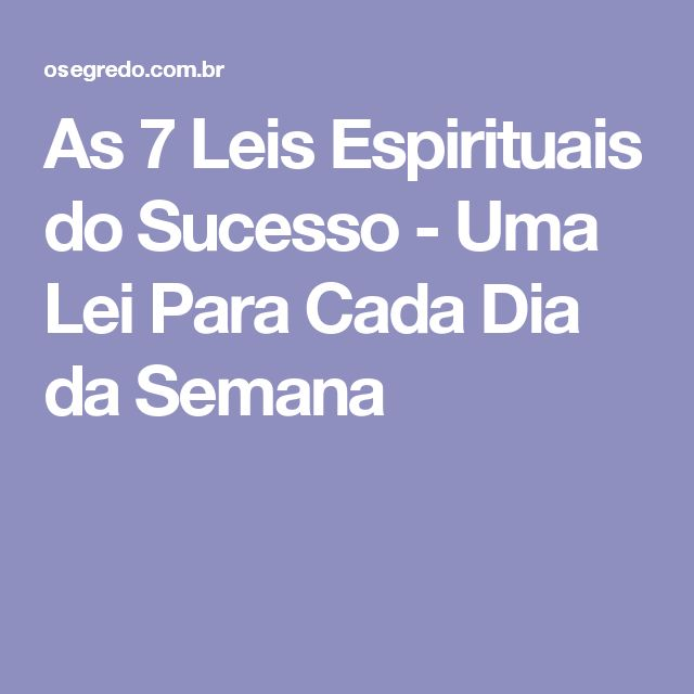 As 7 Leis Espirituais do Sucesso - Uma Lei Para Cada Dia da Semana