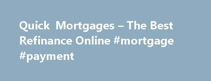 Quick Mortgages – The Best Refinance Online #mortgage #payment http://mortgage.remmont.com/quick-mortgages-the-best-refinance-online-mortgage-payment/  #quick mortgage calculator # Quick mortgages A small business owner I know has one employee, but four different loans related to its business: an equipment loan, a car loan, a line of business credit and business credit card. Many people do very well with these loans, but others do not and they end up losing their home after crossing measures…