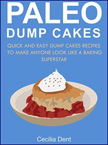 Paleo Dump Cakes: Quick and Easy Dump Cakes Recipes to Make Anyone Look Like a Paleo Baking Superstar - Kindle edition by Cecilia Dent. Cookbooks, Food & Wine Kindle eBooks @ Amazon.com.