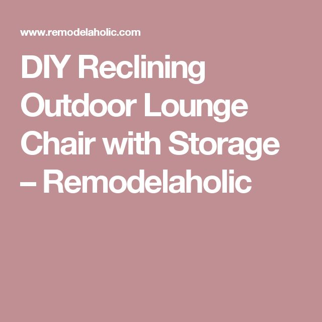 DIY Reclining Outdoor Lounge Chair with Storage – Remodelaholic