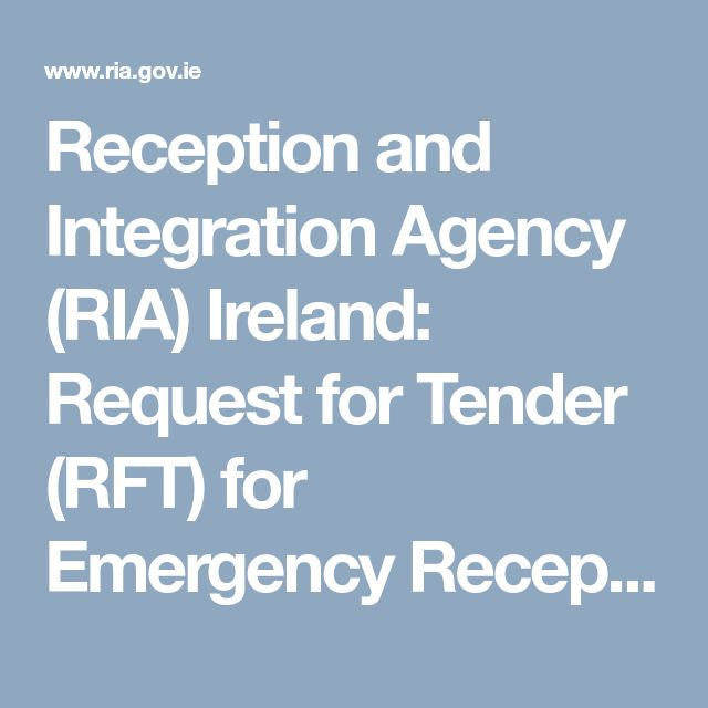 Reception and Integration Agency (RIA) Ireland: Request for Tender (RFT) for Emergency Reception and Orientation Centres (EROCs) for the International refugee Protection Program (IRPP)
