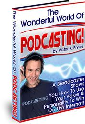 The wonderful World of PodCasting  By Victor Pryles