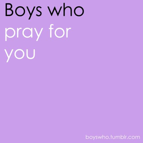 this makes me feel lame for pinning, but it's ferreal. I don't want a boy who is ashamed to ask someone if he can pray for them. pfft.