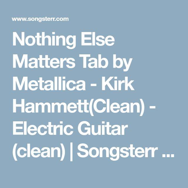 nothing else matters tab by metallica kirk hammett clean electric guitar