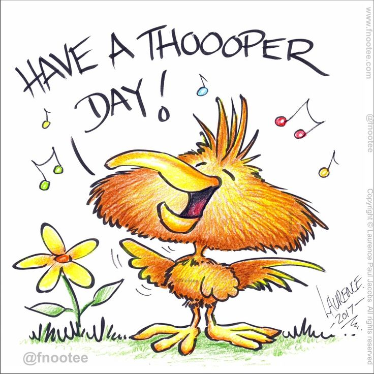 Have a thooper day! 🐥😄🎶🎵