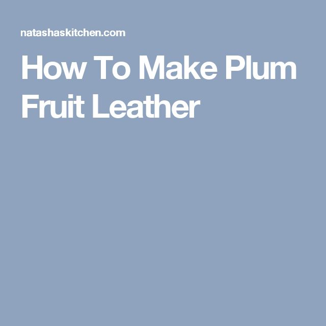 How To Make Plum Fruit Leather