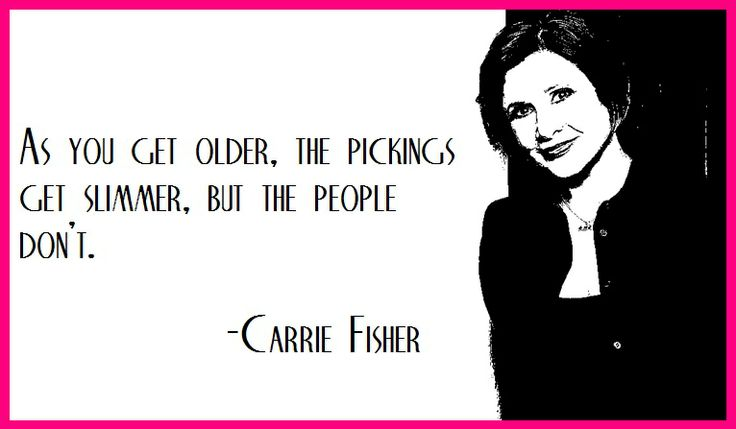 Carrie Fisher on the prospects for finding Mr. Right...