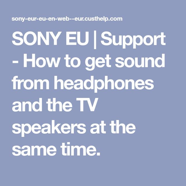 SONY EU | Support - How to get sound from headphones and the TV speakers at the same time.