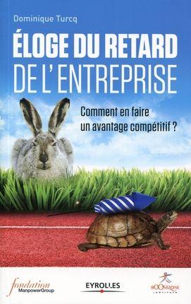 """"""" Eloge du retard de l'entreprise - Comment en faire un avantage compétitif ?"""" de Dominique Turcq, éditions Eyrolles  #strategie #lenteur"""