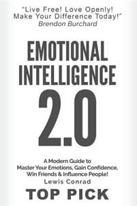 Emotional Intelligence 2.0: A Modern Guide to Master Your Emotions, Gain Confidence, Win Friends & Influence People!