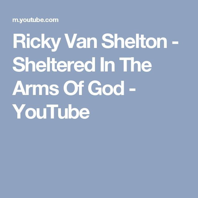 Ricky Van Shelton - Sheltered In The Arms Of God - YouTube
