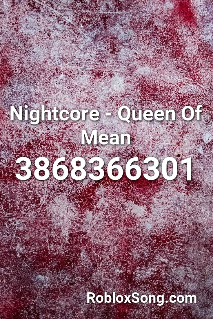 Nightcore Queen Of Mean Roblox Id Roblox Music Codes In 2020