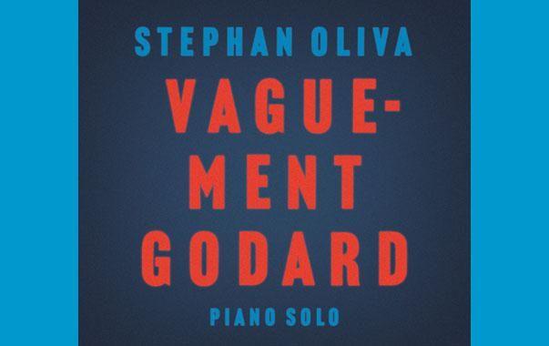 "STEPHAN OLIVA: "" vaguement  Godard"" ( illusions) jazzman 655 p.75 4 * personnel: stephan oliva (p)"