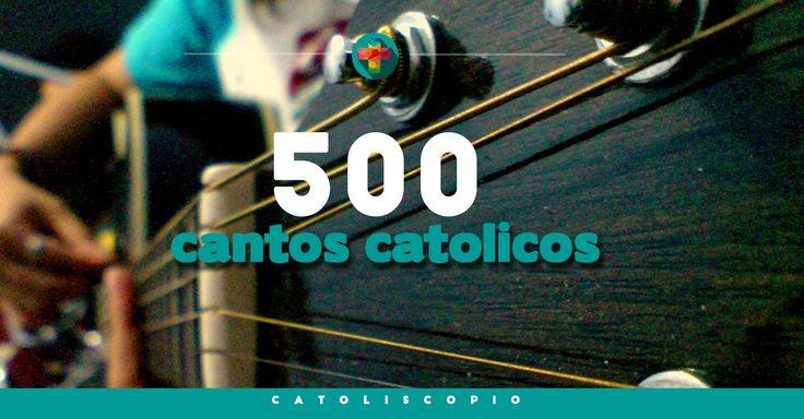 500 Cantos Católicos Online on Catoliscopio.com http://catoliscopio.com