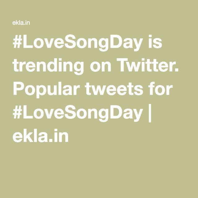#LoveSongDay is trending on Twitter. Popular tweets for #LoveSongDay   ekla.in