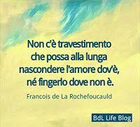 Non c'è travestimento che possa alla lunga nascondere l'amore dov'è, né fingerlo dove non è. Francois de La Rochefoucauld