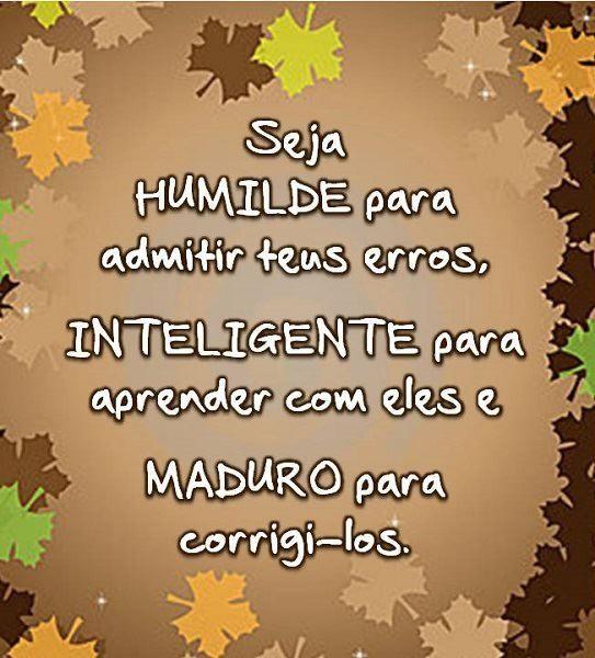Frases para Facebook - Seja humilde para admitir teus erros - Frases com imagens e recados para Facebook