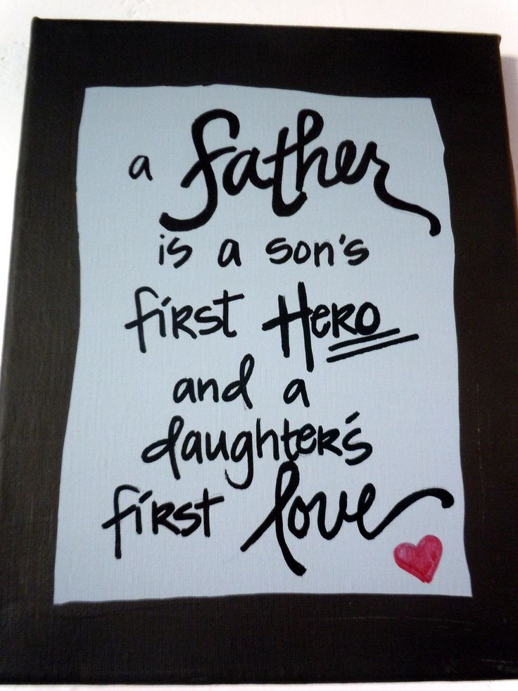 Hand-painted 8x10 canvas with quote about fathers being first heroes & first loves.