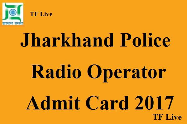 Jharkhand JSSC Police Radio Operator Exam Admit Card 2017 Released @ www.jssc.in #JSSC #Admitcard