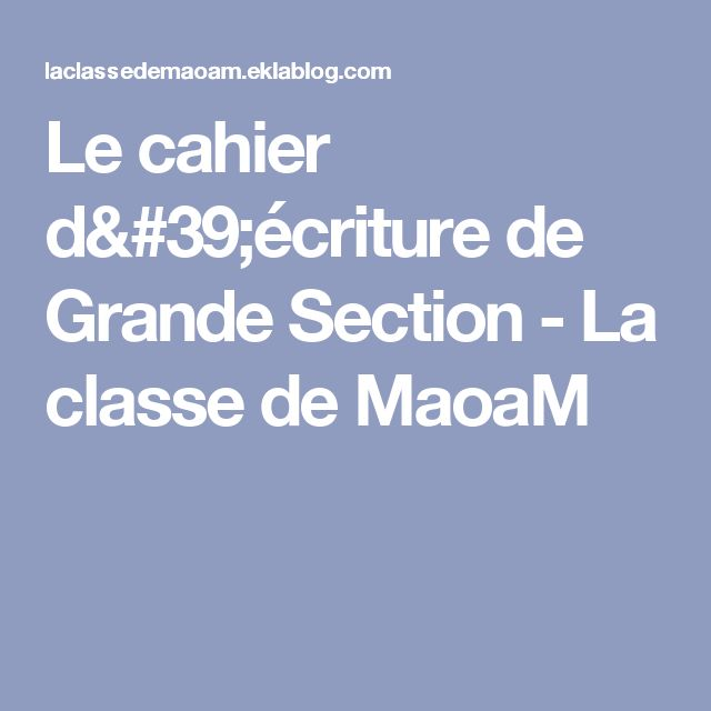 Le cahier d'écriture de Grande Section - La classe de MaoaM