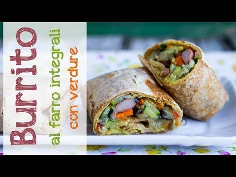 Burrito al farro con verdure | Ricetta Vegan - YouTube