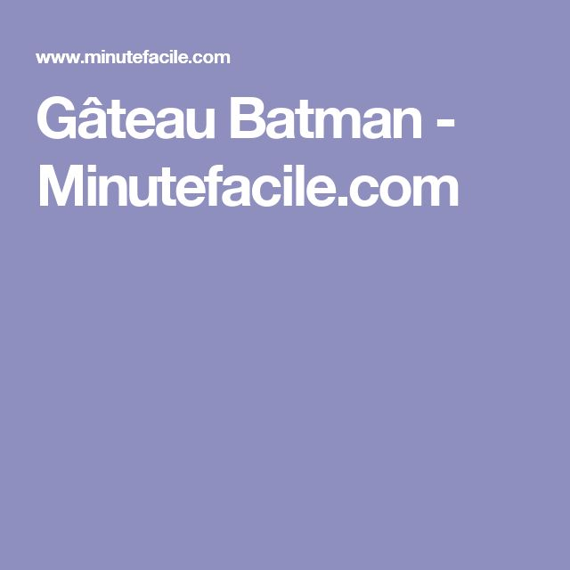 Gâteau Batman - Minutefacile.com