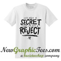 5SOS It's Not A Secret That I'm Juat A Reject T Shirt