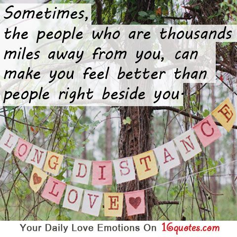 Sometimes, the people who are thousands of miles away from you, can make you feel better than people right beside you.