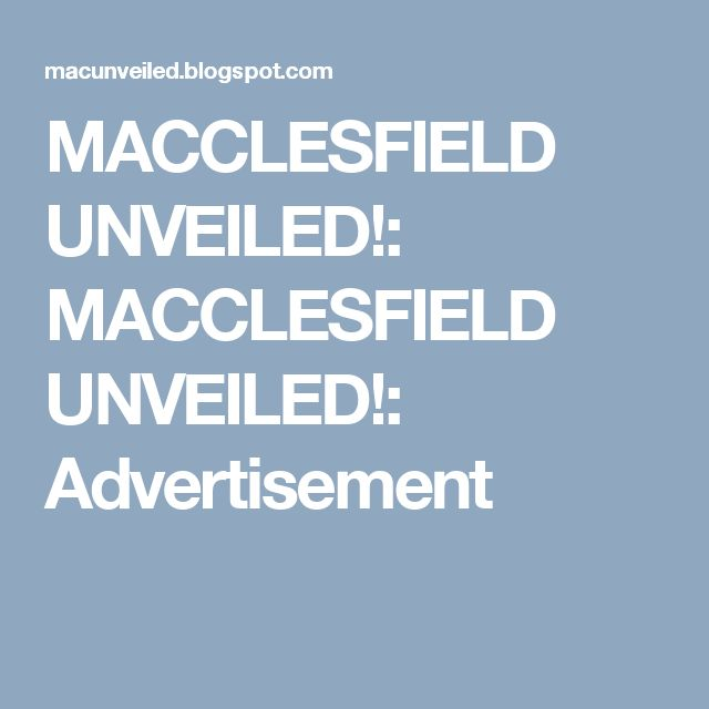 MACCLESFIELD UNVEILED!: MACCLESFIELD UNVEILED!: Advertisement