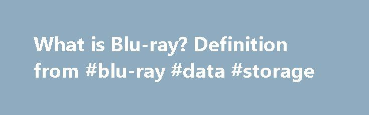 What is Blu-ray? Definition from #blu-ray #data #storage http://washington.remmont.com/what-is-blu-ray-definition-from-blu-ray-data-storage/  # Blu-ray Blu-ray is an optical disc format designed to display high definition video and store large amounts of data. Blu-ray is the successor to DVD. The standard was developed collaboratively by Hitachi, LG, Matsushita (Panasonic), Pioneer, Philips, Samsung, Sharp, Sony, and Thomson. It became the default optical disk standard for HD content and…