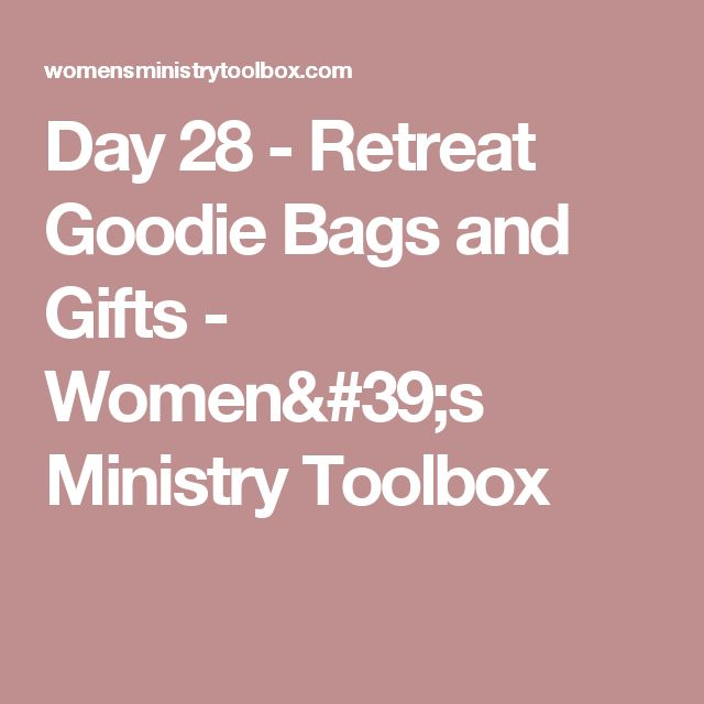 Day 28 - Retreat Goodie Bags and Gifts - Women's Ministry Toolbox