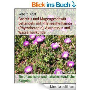Gastritis und Magengeschwür behandeln mit Pflanzenheilkunde   Erfolgsebook - Spannend, unterhaltsam und überraschend!