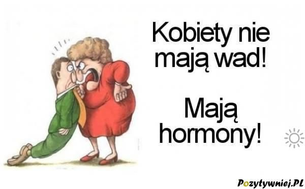 Kobiety nie mają wad tylko hormony