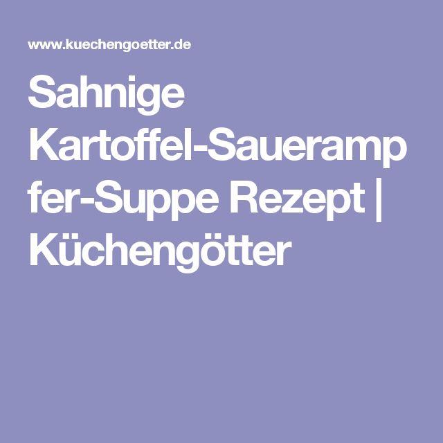 Sahnige Kartoffel-Sauerampfer-Suppe Rezept | Küchengötter