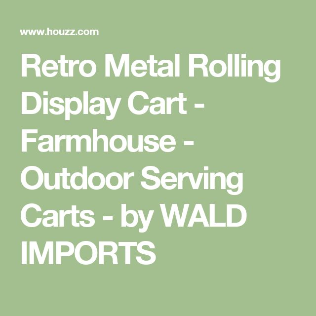 Retro Metal Rolling Display Cart - Farmhouse - Outdoor Serving Carts - by WALD IMPORTS