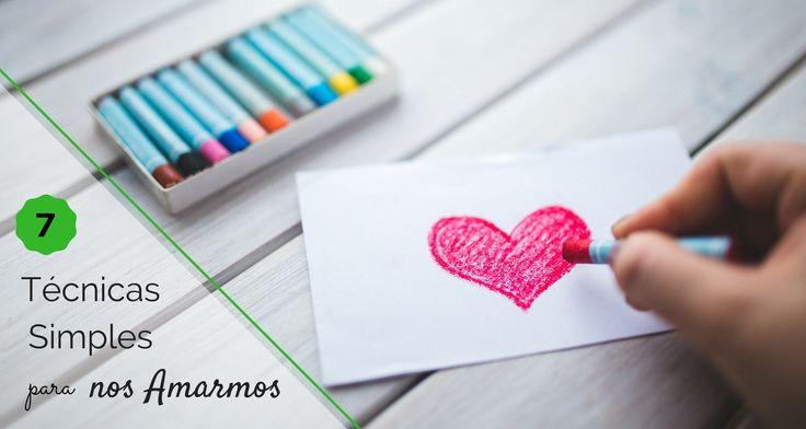 7 Técnicas Simples para nos Amarmos