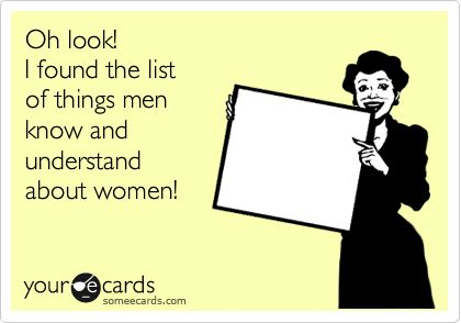 Funny Family Ecard: Oh look! I found the list of things men know and understand about women!