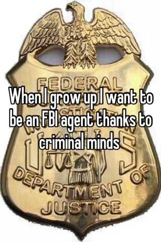 When I grow up I want to be an FBI agent thanks to criminal minds