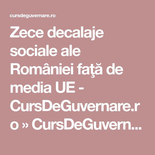 Zece decalaje sociale ale României faţă de media UE - CursDeGuvernare.ro » CursDeGuvernare.ro